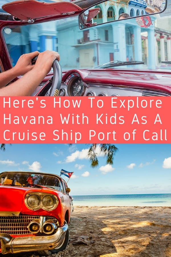 More cruise lines are sailing from miami to cuba, usually calling in at havana. Here are tips on picking the right ship, planning shore excursions and getting around and beyond havana with kids. #cruise #havana #cuba #kids #tips