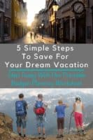 In 5 easy steps we help your family decide on a dream vacation, figure out the cost and make a plan to save month-by-month to pay for it. #planning #howtosave #budget #vacation #bucketlist #family