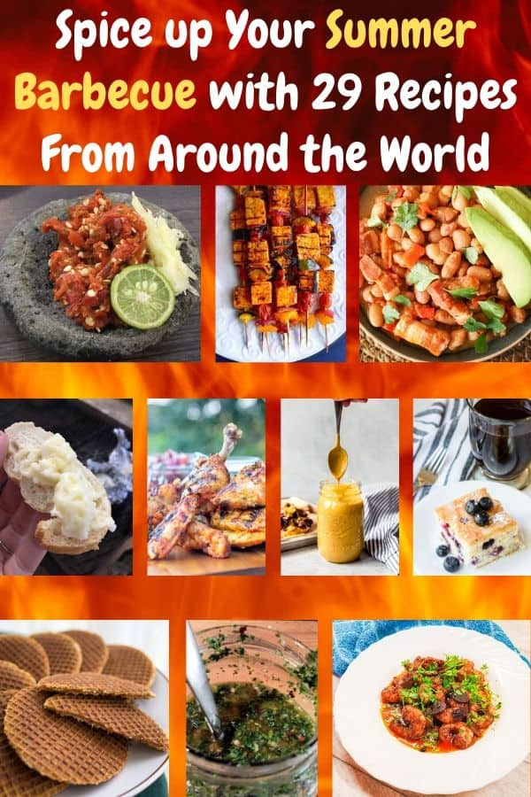 Give your summer grill menues some international flare. 29 recipes from around the globe for main and side dishes, condiments and desserts. vegetarian friendly dishes too! #summer #barbecue #recipes #ideas #staycation #dessert #chicken #vegetarian